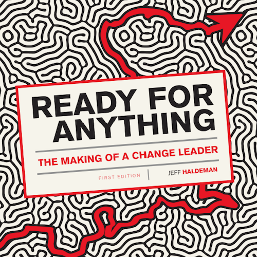 New book by Jeff Haldeman, Ready for Anything: The Making of a Change Leader