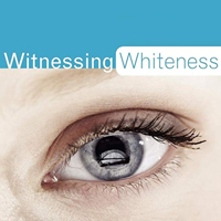'Witnessing Whiteness' Limited Registration Now Open Through July 24